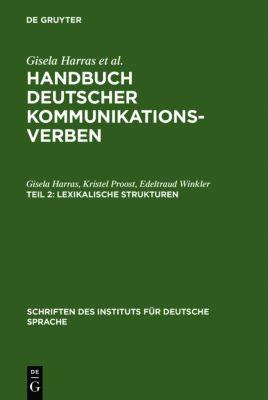 Handbuch deutscher Kommunikationsverben: Bd.2 Lexikalische Strukturen, Gisela Harras, Kristel Proost, Edeltraud Winkler
