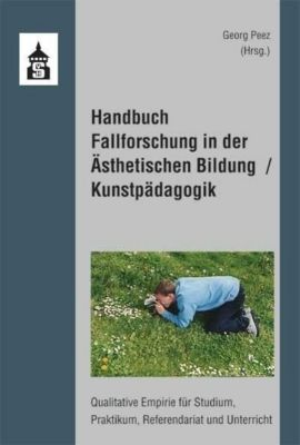 Handbuch Fallforschung in der Ästhetischen Bildung / Kunstpädagogik