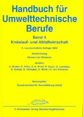 Handbuch für Umwelttechnische Berufe: Bd.4 Kreislauf- und Abfallwirtschaft, Andreas Becker, Adolf A. Ernst, Marko Scholz