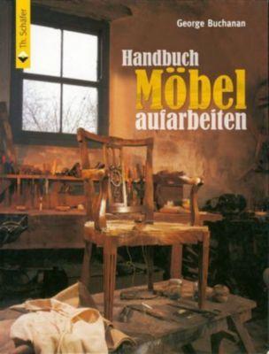Handbuch Möbel aufarbeiten - George Buchanan |