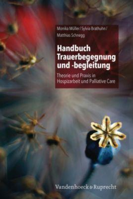 Handbuch Trauerbegegnung und -begleitung, Monika Müller, Sylvia Brathuhn, Matthias Schnegg