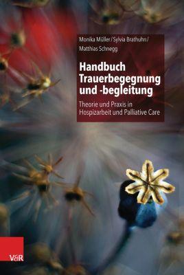Handbuch Trauerbegegnung und -begleitung, Monika Müller, Matthias Schnegg, Sylvia Brathuhn