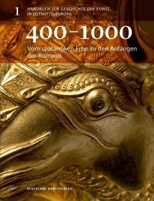 Handbuch zur Geschichte der Kunst in Ostmitteleuropa: Bd.1 Vom spätantiken Erbe zu den Anfängen der Romanik