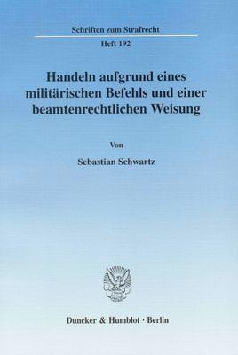Handeln aufgrund eines militärischen Befehls und einer beamtenrechtlichen Weisung, Sebastian Schwartz