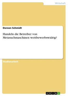 Handeln die Betreiber von Metasuchmaschinen wettbewerbswidrig?, Doreen Schmidt