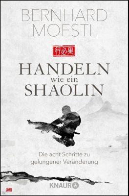 Handeln wie ein Shaolin - Bernhard Moestl |