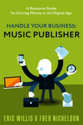 Handle Your Business: Music Publisher, Eric Willis, Frederick Nichelson