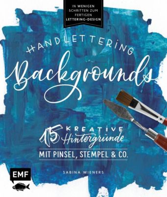 Handlettering Backgrounds - 15 kreative Hintergründe mit Pinsel, Stempel & Co. - Sabina Wieners |