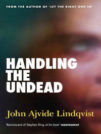 Handling the Undead by John Ajvide Lindqvist (2011, Paperback)