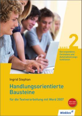 Handlungsorientierte Bausteine für die Textverarbeitung mit Word 2007: Bd.2 Korrespondenz, Formulare und Automatisierungsfunktionen, m. CD-ROM, Ingrid Stephan