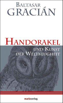 Handorakel Und Kunst der Weltklugheit - Balthasar Gracián |