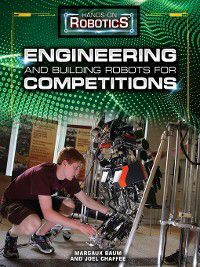Hands-On Robotics: Engineering and Building Robots for Competitions, Margaux Baum, Joel Chaffee