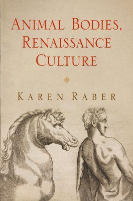 Haney Foundation Series: Animal Bodies, Renaissance Culture, Karen Raber