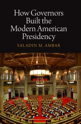Haney Foundation Series: How Governors Built the Modern American Presidency, Saladin M. Ambar