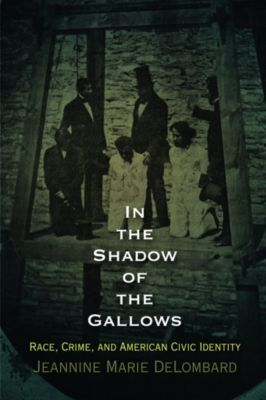 Haney Foundation Series: In the Shadow of the Gallows, Jeannine Marie DeLombard