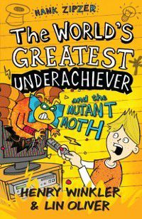 Hank Zipzer 3: The World's Greatest Underachiever and the Mutant Moth, Henry Winkler, Lin Oliver