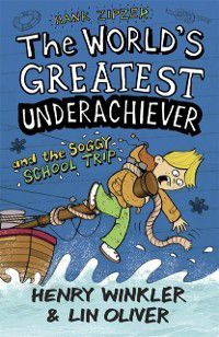 Hank Zipzer 5: The World's Greatest Underachiever and the Soggy School Trip, Henry Winkler, Lin Oliver