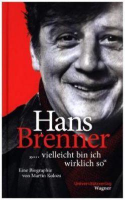 Hans Brenner. ... vielleicht bin ich wirklich so, Martin Kolozs