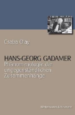 Hans-Georg Gadamer: Phänomenologie der ungegenständlichen Zusammenhänge, Csaba Olay
