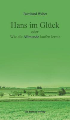 Hans im Glück oder Wie die Allmende laufen lernte - Bernhard Weber |