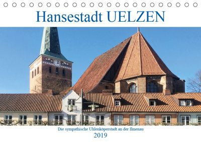 Hansestadt Uelzen - Die sympathische Ulenköperstadt an der Ilmenau (Tischkalender 2019 DIN A5 quer), Boris Robert