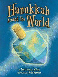 Hanukkah: Hanukkah Around the World, Tami Lehman-Wilzig