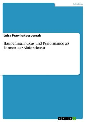 Happening, Fluxus und Performance als Formen der Aktionskunst, Luisa Prawirakoesoemah