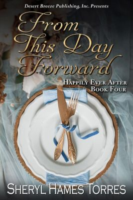 Happily Ever After: From This Day Forward (Happily Ever After, #4), Sheryl Hames Torres