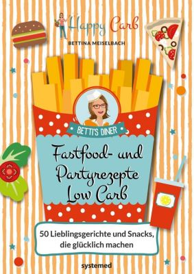 Happy Carb: Fastfood- und Partyrezepte Low Carb - Bettina Meiselbach  