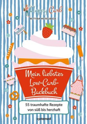 Happy Carb: Mein liebstes Low-Carb-Backbuch - Bettina Meiselbach |