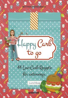 Happy Carb to go - Bettina Meiselbach |