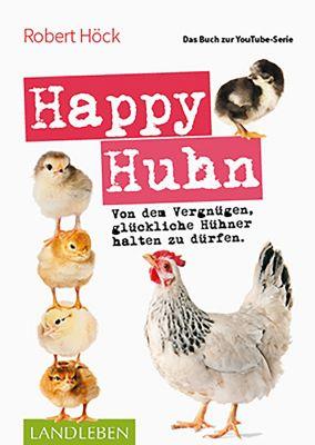 Happy Huhn • Das Buch zur YouTube-Serie, Robert Höck