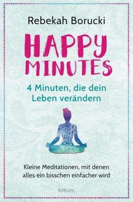 Happy Minutes - 4 Minuten, die dein Leben verändern - Rebekah Borucki |