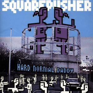 Hard Normal Daddy, Squarepusher