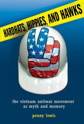 Hardhats, Hippies, and Hawks, Penny W. Lewis