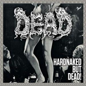 Hardnaked But Dead, Dead
