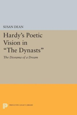 Hardy's Poetic Vision in The Dynasts, Susan Dean
