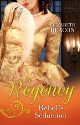 Harlequin - M&B Single Titles eBook - eBooks: A Regency Rebel's Seduction: A Most Unladylike Adventure / The Rake of Hollowhurst Castle (Mills & Boon M&B), Elizabeth Beacon