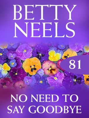 Harlequin - M&B Single Titles eBook - eBooks: No Need to Say Goodbye (Betty Neels Collection, Book 81), Betty Neels