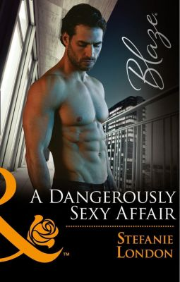 Harlequin - Series eBook - Blaze: A Dangerously Sexy Affair (Mills & Boon Blaze) (The Dangerous Bachelors Club, Book 2), Stefanie London