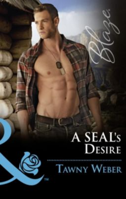 Harlequin - Series eBook - Blaze: A Seal's Desire (Mills & Boon Blaze) (Uniformly Hot!, Book 68), Tawny Weber