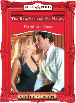 Harlequin - Series eBook - Desire: The Rancher And The Nanny (Mills & Boon Desire), Caroline Cross