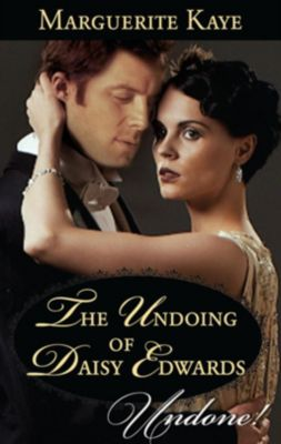 Harlequin - Series eBook - Historical: The Undoing Of Daisy Edwards (Mills & Boon Historical Undone) (A Time for Scandal, Book 1), Marguerite Kaye