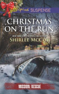 Harlequin - Series eBook - Love Inspired: Christmas On The Run (Mills & Boon Love Inspired Suspense) (Mission: Rescue, Book 8), Shirlee McCoy