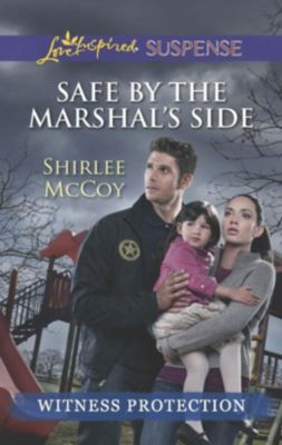 Harlequin - Series eBook - Love Inspired: Safe by the Marshal's Side (Mills & Boon Love Inspired Suspense), Shirlee McCoy