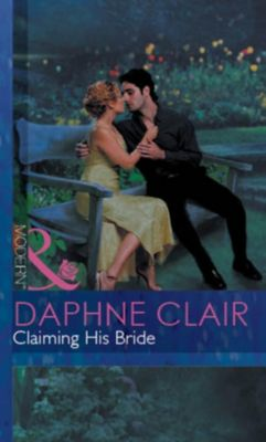 Harlequin - Series eBook - Modern: Claiming His Bride (Mills & Boon Modern), Daphne Clair