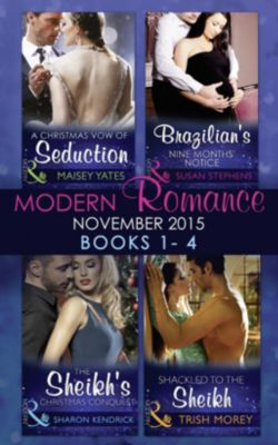 Harlequin - Series eBook - Modern: Modern Romance November 2015 Books 1-4: A Christmas Vow of Seduction / Brazilian's Nine Months' Notice / The Sheikh's Christmas Conquest / Shackled to the Sheikh, Susan Stephens, Trish Morey, Sharon Kendrick, Maisey Yates