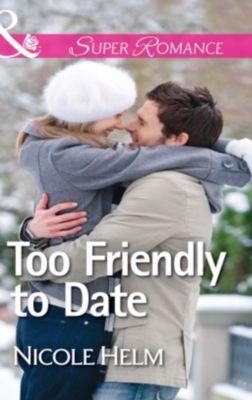 Harlequin - Series eBook - Super Romance: Too Friendly to Date (Mills & Boon Superromance), Nicole Helm
