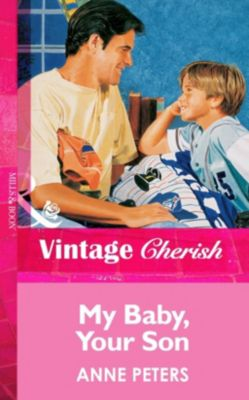 Harlequin - Series eBook - Vintage: My Baby, Your Son (Mills & Boon Vintage Cherish), Anne Peters