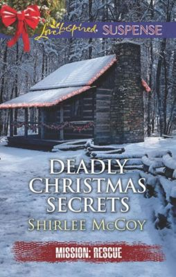 Harlequin - Series - Other Legacy: Deadly Christmas Secrets (Mills & Boon Love Inspired Suspense) (Mission: Rescue, Book 4), Shirlee McCoy